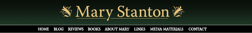 Mary Stanton, Navigation: Home, Blog, Reviews, Books, About Mary, Links, Media Materials, Contact